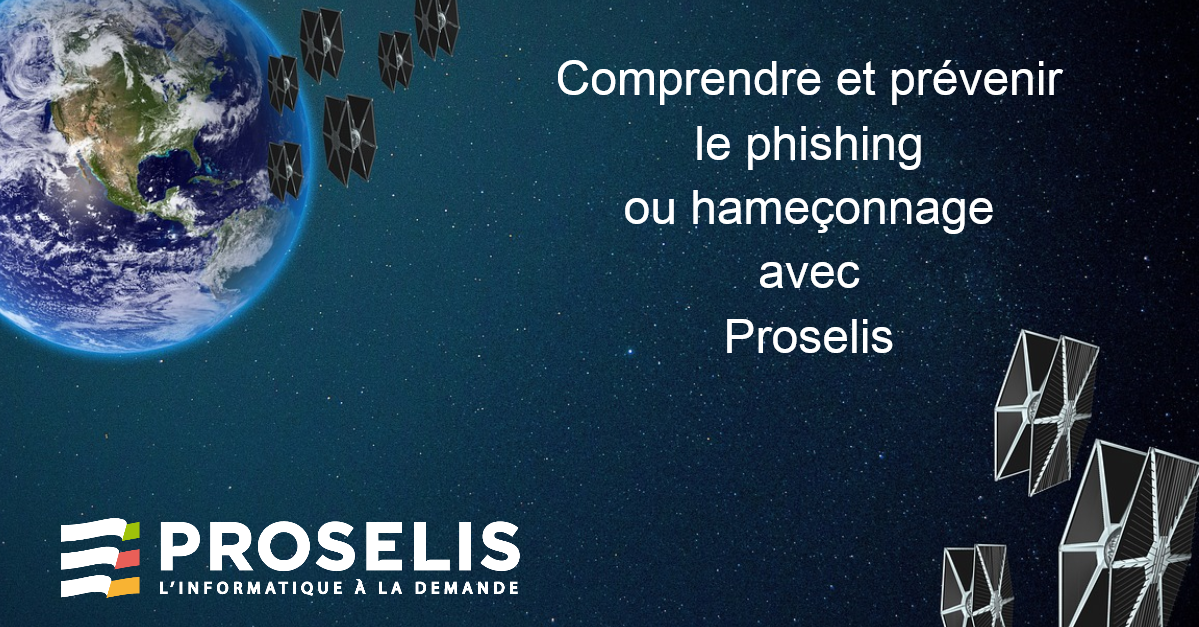 Comprendre et prévenir le phishing avec Proselis